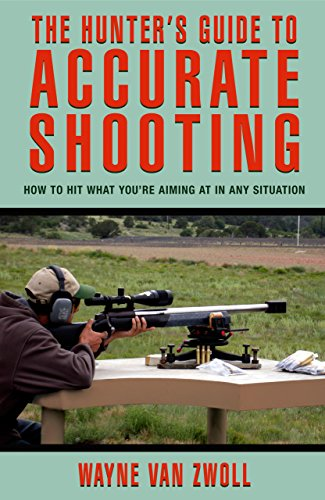 9781592284900: Hunter's Guide to Accurate Shooting: How To Hit What You're Aiming At In Any Situation