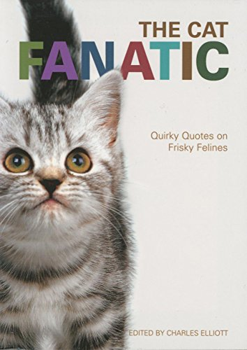 9781592285020: The Cat Fanatic: The Best Things Ever Said About Furry Felines
