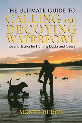 9781592285235: The Ultimate Guide to Calling and Decoying Waterfowl: Tips and Tactics for Hunting Ducks and Geese