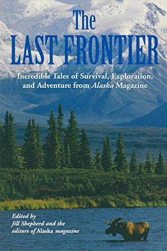 The Last Frontier : Incredible Tales of: Alaska Magazine Staff;