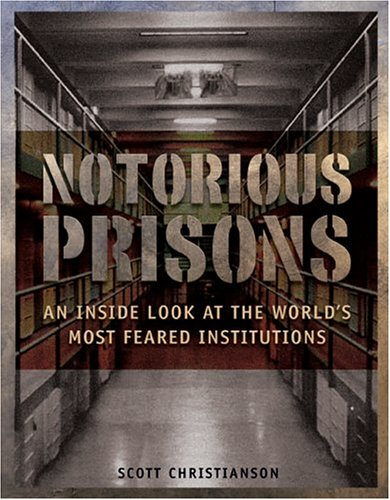 9781592285822: Notorious Prisons: An Inside Look at the World's Most Feared Institutions