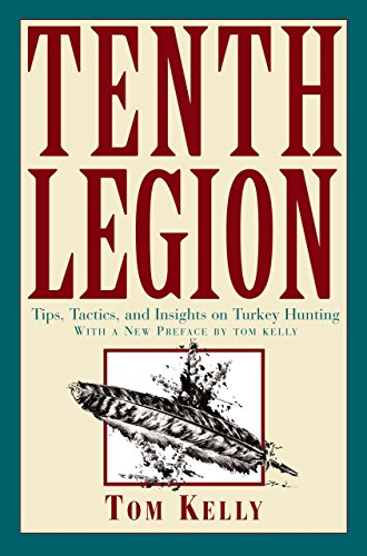 Tenth Legion: Tips, Tactics, and Insights on Turkey Hunting (1592286011) by Tom Kelly
