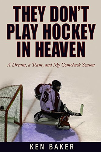 They Don't Play Hockey in Heaven: A: Baker, Ken