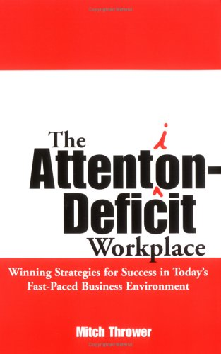 9781592286126: The Attention Deficit Workplace: Winning Strategies for Success in Today's Fast-Paced Business Environment