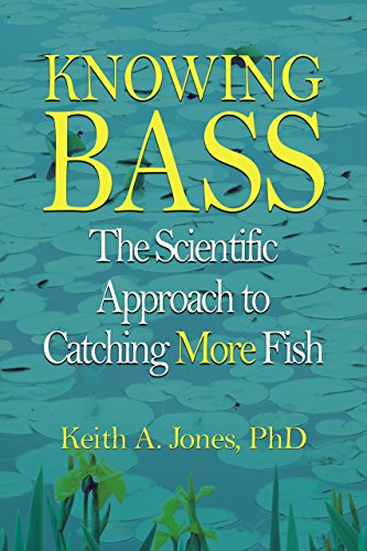 Knowing Bass: The Scientific Approach to Catching: Jones PhD PhD,