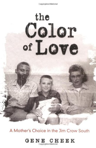 The Color of Love: A Mother's Choice in the Jim Crow South: Cheek, Gene