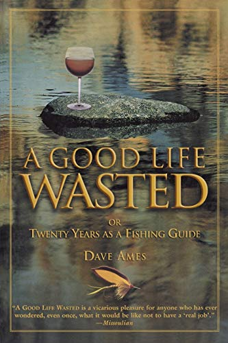 9781592286317: Good Life Wasted: Or Twenty Years As A Fishing Guide