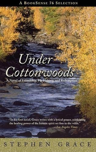 9781592286423: Under Cottonwoods: A Novel of Friendship, Fly Fishing, and Redemption