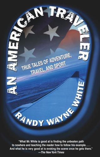 An American Traveler: True Tales of Adventure, Travel, and Sport: White, Randy Wayne