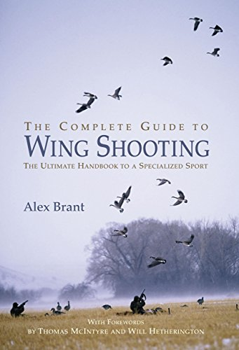 9781592286485: The Complete Guide to Wing Shooting: The Ultimate Handbook to a Specialized Sport