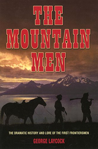 9781592286553: The Mountain Men: The Dramatic History and Lore of the First Frontiersmen