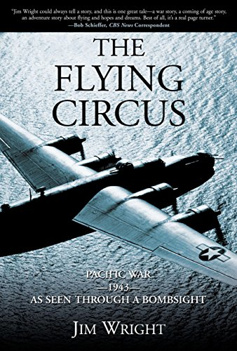 The Flying Circus: Pacific War-1943-As Seen Through a Bombsight: Wright, Jim