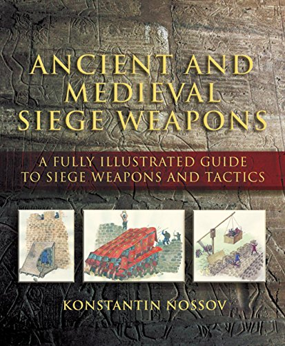 9781592287109: Ancient and Medieval Siege Weapons: A Fully Illustrated Guide to Siege Weapons and Tactics