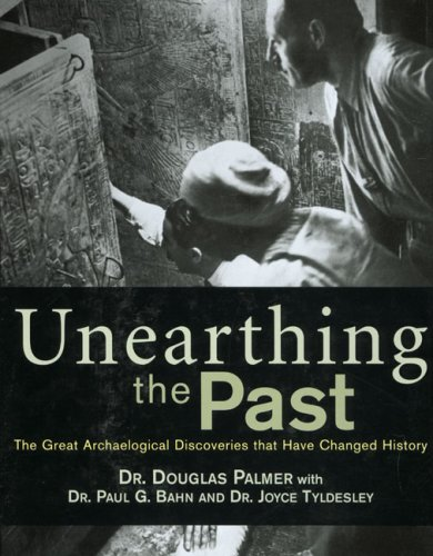Unearthing the Past: The Great Archaeological Discoveries that Have Changed History.: Palmer, Dr. ...