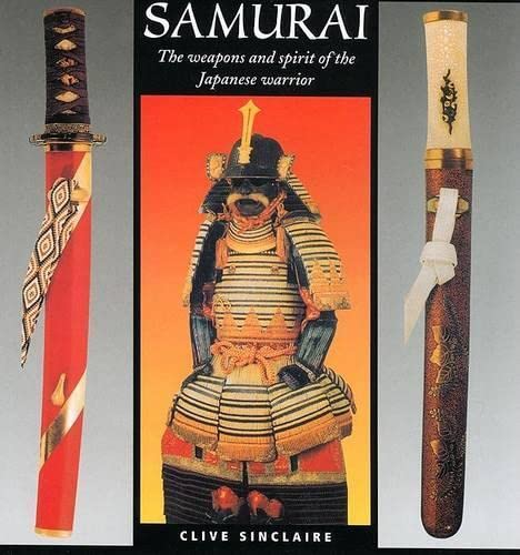 Samurai: The Weapons and Spirit of the: Sinclaire, Clive