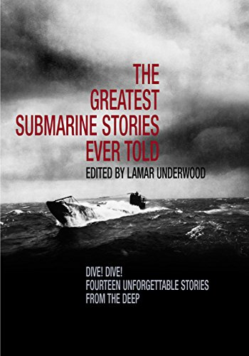 The Greatest Submarine Stories Ever Told: Dive!: Editor-Lamar Underwood