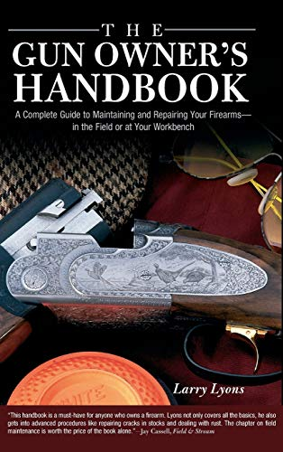 Gun Owner's Handbook: A Complete Guide to Maintaining and Repairing Your Firearms-in the Field...
