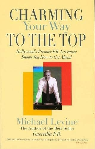 9781592287666: Charming Your Way to the Top: Hollywood's Premier P.R. Executive Shows You How to Get Ahead