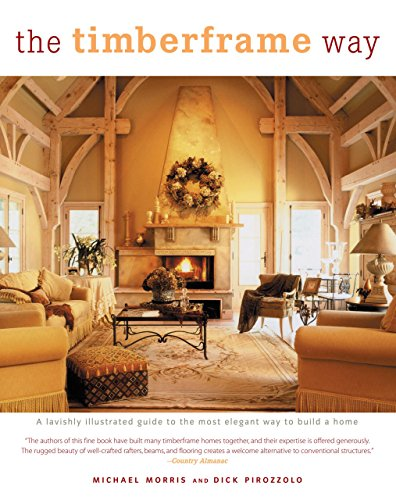 9781592287765: The Timberframe Way: A Lavishly Illustrated Guide to the Most Elegant Way to Build a Home