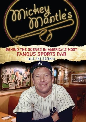 Mickey Mantle's Behind the Scenes in America's Most Famous Sports Bar: William Liederman