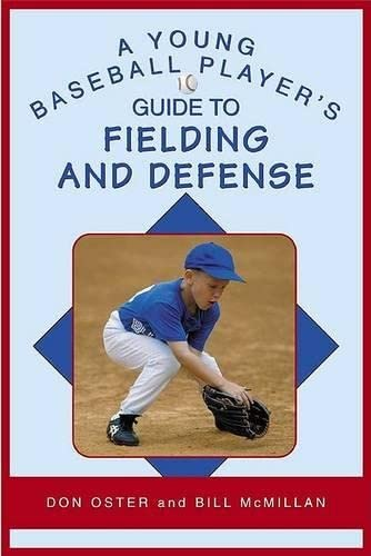 A Young Baseball Player's Guide to Fielding and Defense (Young Player's) (1592288472) by Don Oster; Bill McMillan