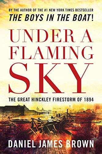 9781592288632: Under a Flaming Sky: The Great Hinckley Firestorm of 1894