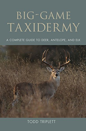 9781592288809: Big-Game Taxidermy: A Complete Guide to Deer, Antelope, and Elk