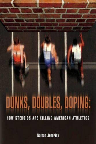 9781592289028: Dunks, Doubles, Doping: How Steroids Are Killing American Athletics