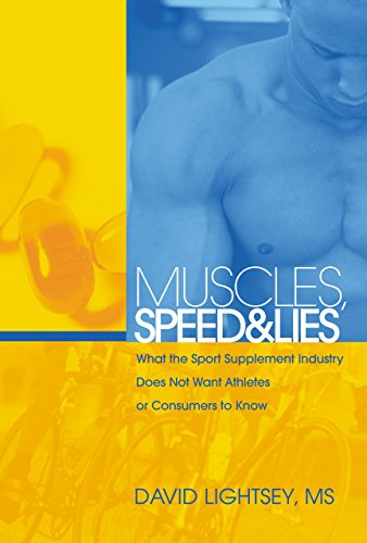 Muscles, Speed, and Lies: What the Sport Supplement Industry Does Not Want Athletes or Consumers to...