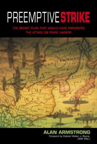 Preemptive Strike : The Secret Plan That: Alan Armstrong