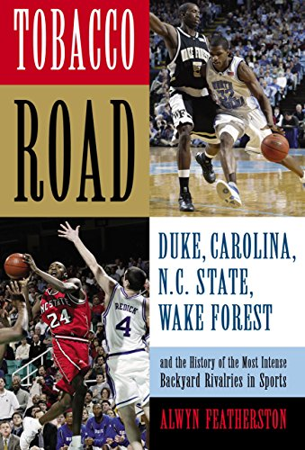 Tobacco Road: Duke, Carolina, N.C. State, Wake Forest, and the History of the Most Intense Backyard...