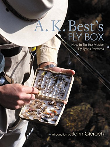 A. K. Best's Fly Box: How to Tie the Master Fly-Tyer's Patterns: Best, A. K.