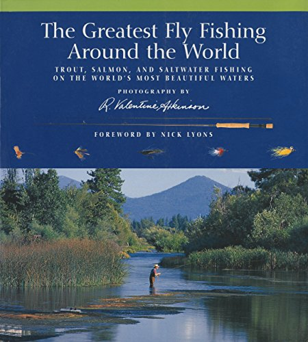 9781592289622: The Greatest Fly Fishing Around the World: Trout, Salmon, and Saltwater Fishing on the World's Most Beautiful Waters