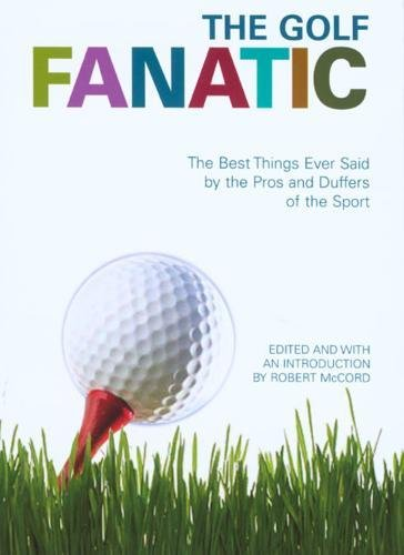 9781592289936: The Golf Fanatic: The Best Things Ever Said by the Pros and Duffers of the Sport