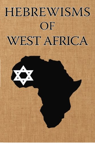 Hebrewisms of West Africa: From Nile to: Williams, Joseph