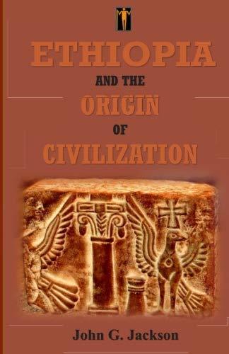 Ethiopia and the Origin of Civilization: Jackson, John G.