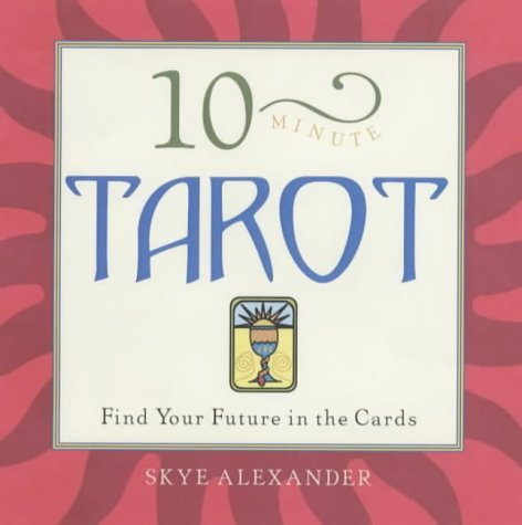 10-Minute Tarot: Find Your Future in the: Alexander, Skye
