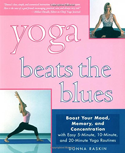 Yoga Beats The Blues: Boost Your Mood, Memory, And Concentration With Easy 5, 10, And 20-Minute Y...