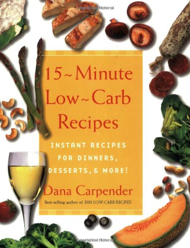 9781592330416: 15 Minute Low-Carb Recipes: Instant Recipes for Dinners, Desserts, and More!
