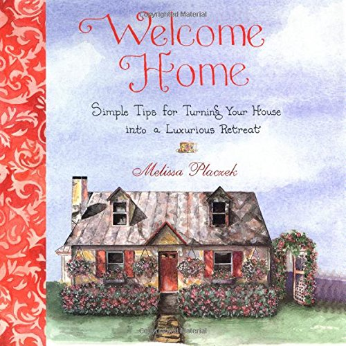 9781592330560: Welcome Home: Simple Tips for Turning Your House into a Luxurious Retreat