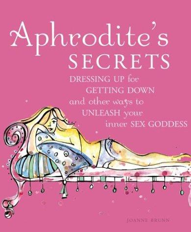 Aphrodites Secrets Dressing Up For: Joanne E Brunn