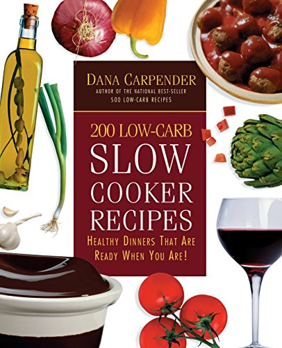 200 Low-Carb Slow Cooker Recipes: Healthy Dinners That Are Ready When You Are!: Carpender, Dana; ...