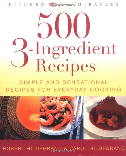 9781592330942: 500 3-Ingredient Recipes: Simple and Sensational Recipes for Everyday Cooking