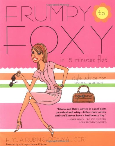 9781592331109: Frumpy to Foxy in 15 Minutes Flat: Style Advice for Every Woman
