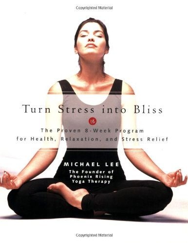 Turn Stress into Bliss: The Proven 8-Week Program for Health, Relaxation, Stress Relief: Lee, ...