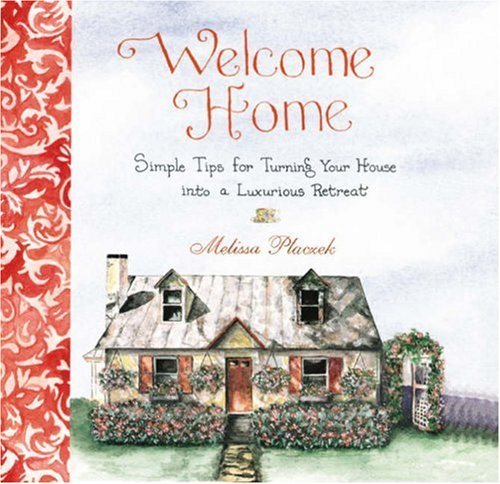 9781592331413: Welcome Home: Simple Tips for Turning Your House into a Luxurious Retreat