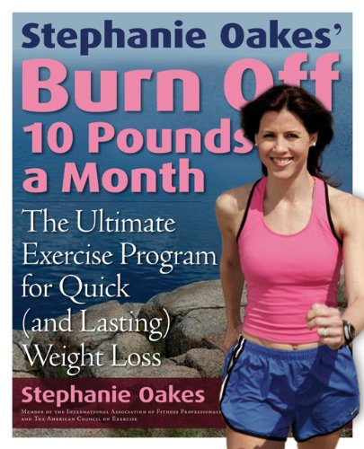 9781592331604: Stephanie Oakes' Burn Off 10 Pounds a Month: The Ultimate Exercise Program for Quick (and Lasting) Weight Loss