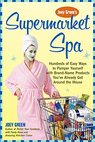 9781592331710: Joey Green's Supermarket Spa: Hundreds of Easy Ways to Pamper Yourself with Brand-Name Products from Around the House