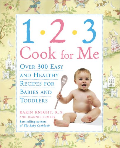 9781592331734: 1,2,3, Cook For Me: Over 300 Easy and Healthy Recipes for Babies and Toddlers