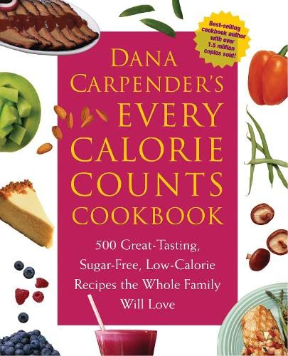 Dana Carpender's Every Calorie Counts Cookbook: 500 Great-Tasting, Sugar-Free, Low-Calorie Recipes that the Whole Family Will Love (1592331971) by Dana Carpender